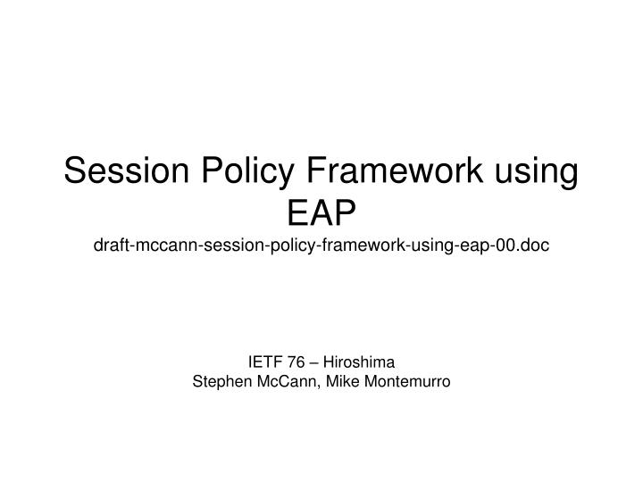 session policy framework using eap draft mccann session policy framework using eap 00 doc n.