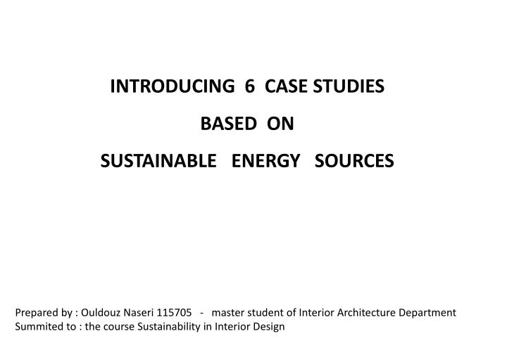 PPT - INTRODUCING 6 CASE STUDIES BASED ON SUSTAINABLE ENERGY