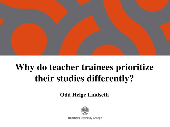 why do teacher trainees prioritize their studies differently n.
