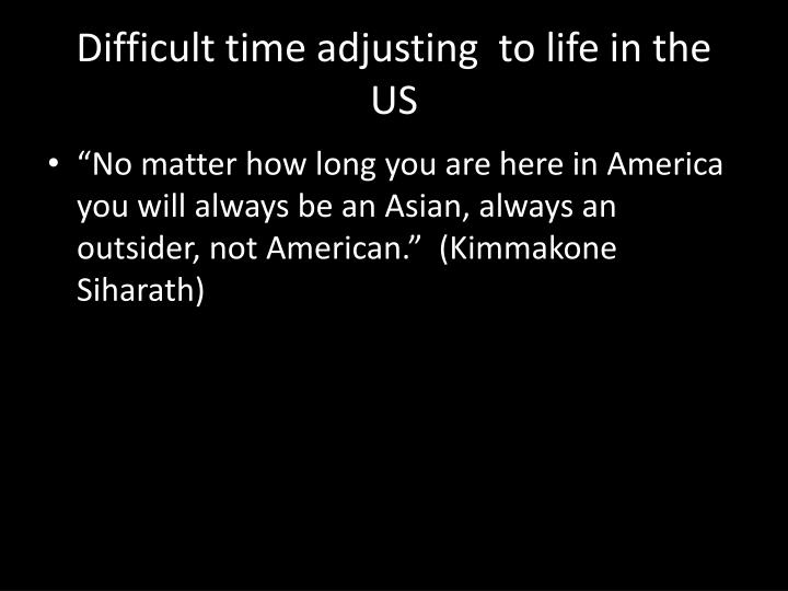Difficult time adjusting  to life in the US