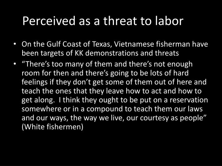 Perceived as a threat to labor