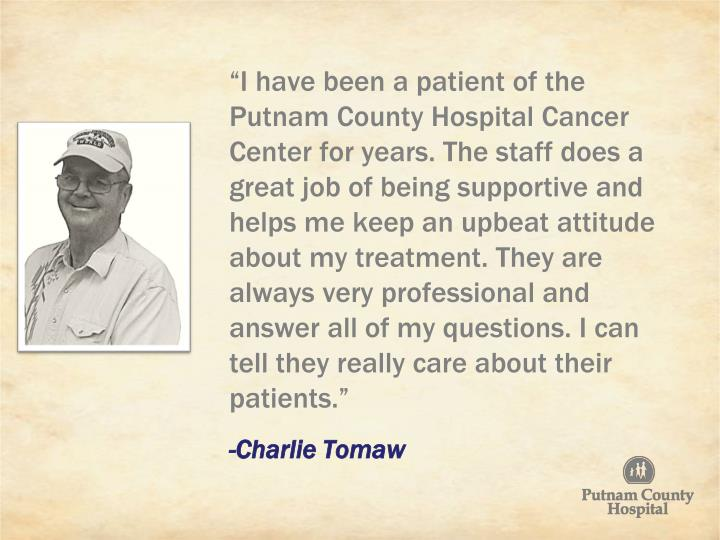 """""""I have been a patient of the Putnam County Hospital Cancer Center"""
