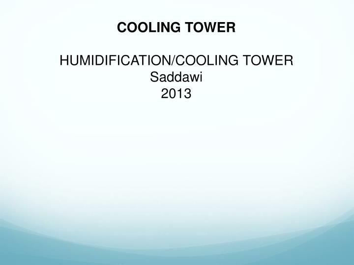 PPT - Cooling Tower HUMIDIFICATION/COOLING TOWER Saddawi