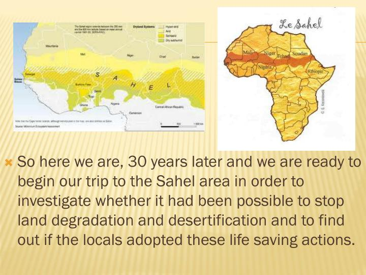 So here we are, 30 years later and we are ready to begin our trip to the Sahel area in order to investigate whether it