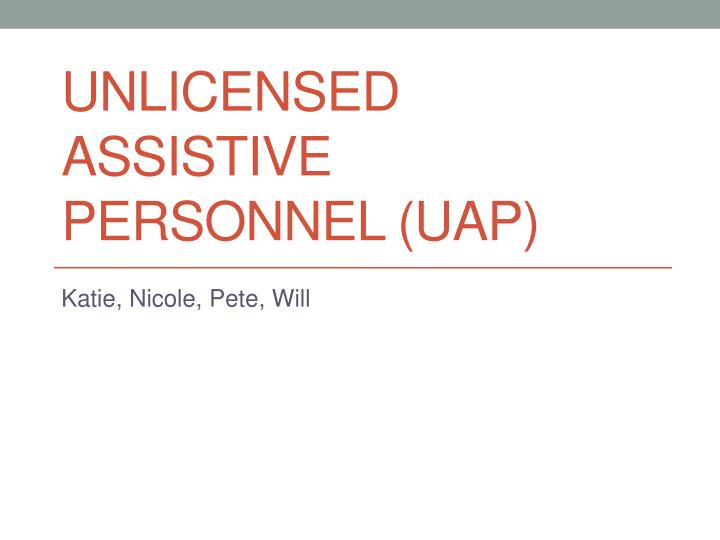 unlicensed assistive personnel uap n.