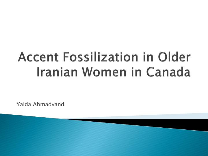 accent fossilization in older iranian women in canada n.