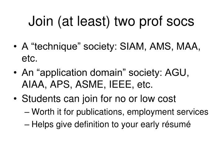 Join (at least) two prof socs