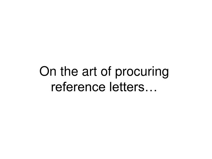 On the art of procuring reference letters…