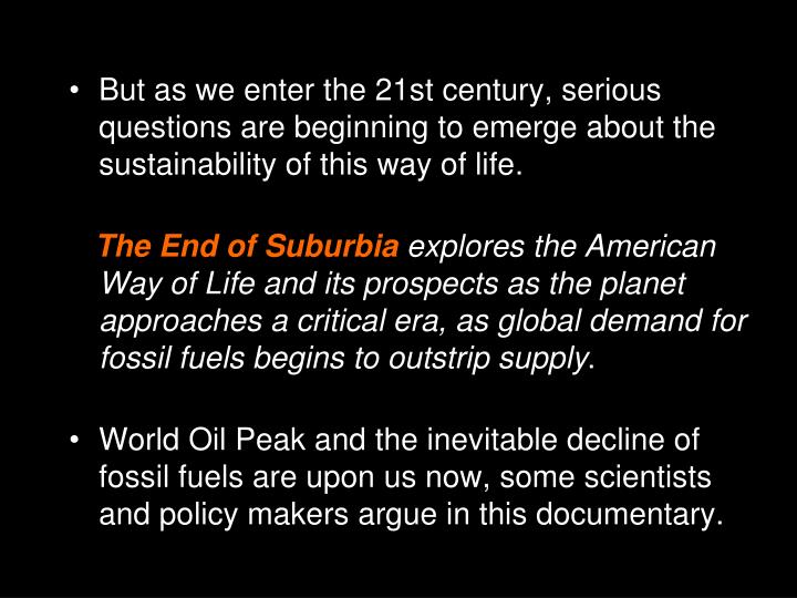 But as we enter the 21st century, serious questions are beginning to emerge about the sustainability of this way of life.