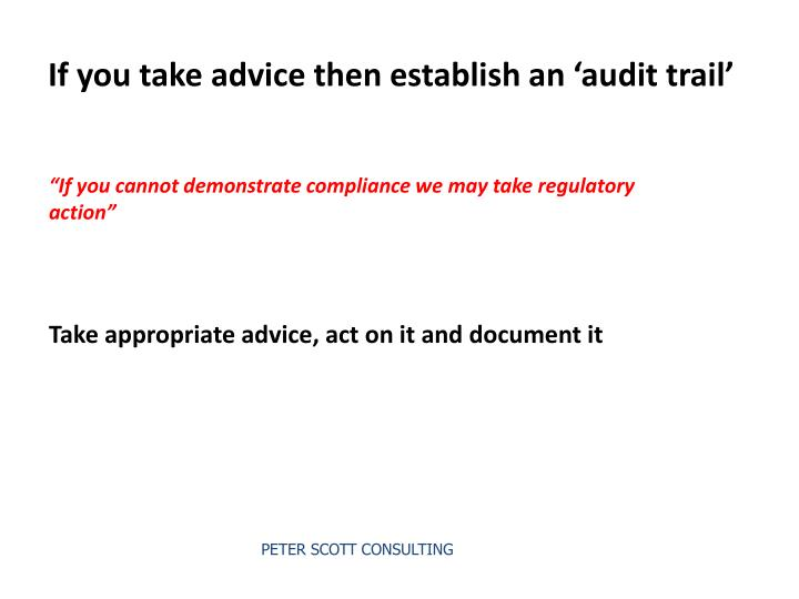 If you take advice then establish an 'audit trail'