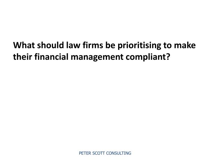 What should law firms be prioritising to make their financial management compliant?
