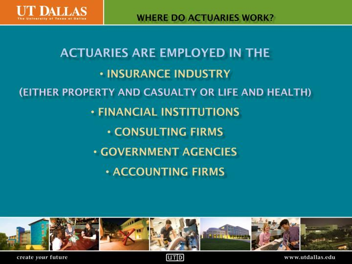 Actuaries are employed in the
