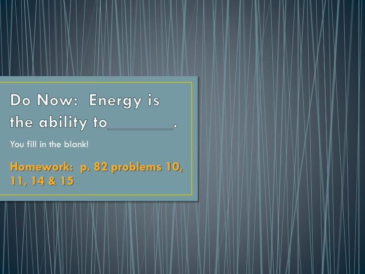 do now energy is the ability to n.