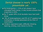 dental disease is nearly 100 preventable yet