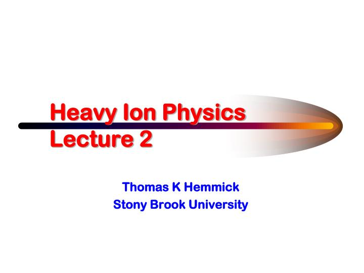 heavy ion physics lecture 2 n.