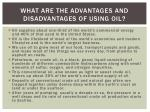 what are the advantages and disadvantages of using oil