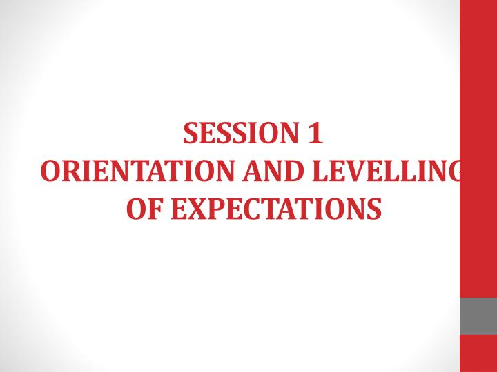 session 1 orientation and levelling of expectations n.