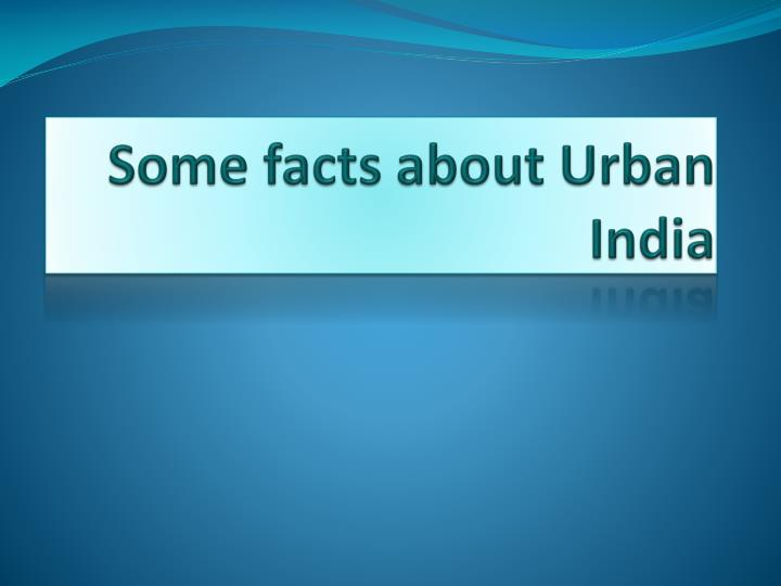 some facts about urban india n.