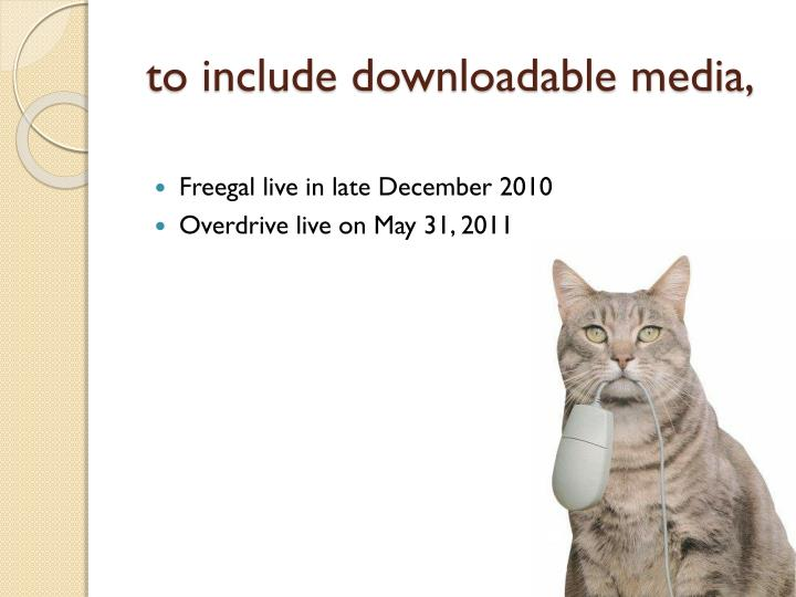 to include downloadable media,