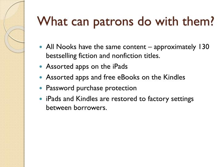 What can patrons do with them?
