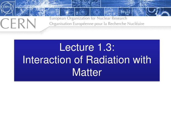 lecture 1 3 interaction of radiation with matter n.