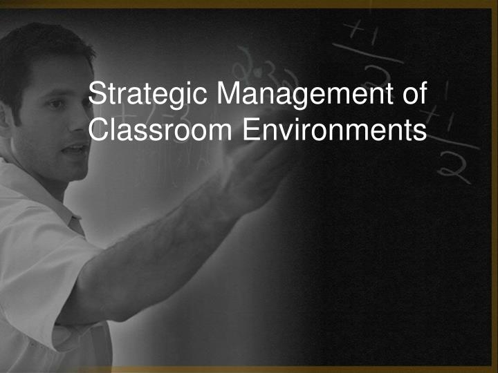 strategic management of classroom environments n.