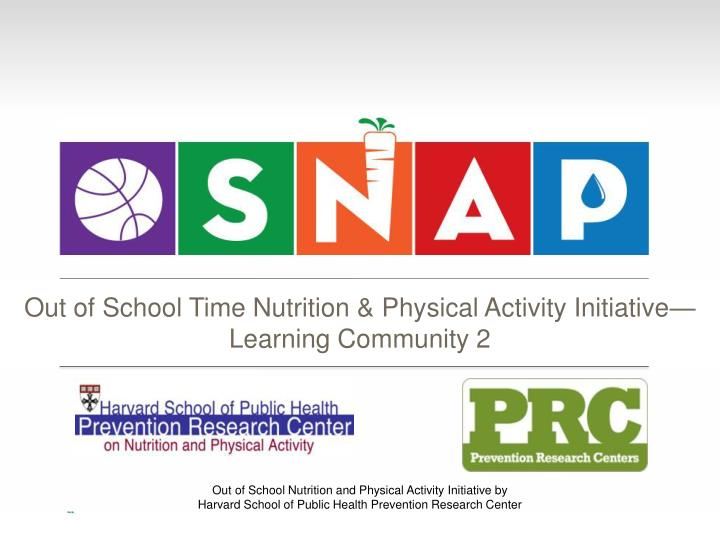 out of school time nutrition physical activity initiative learning community 2 n.