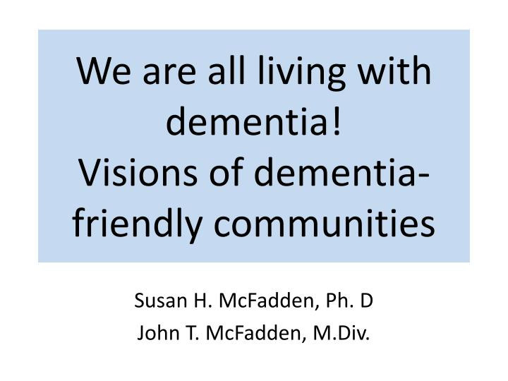 we are all living with dementia visions of dementia friendly communities n.