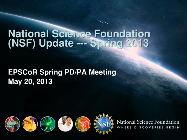 National science foundation nsf update spring 2013 epscor spring pd pa meeting may 20 2013