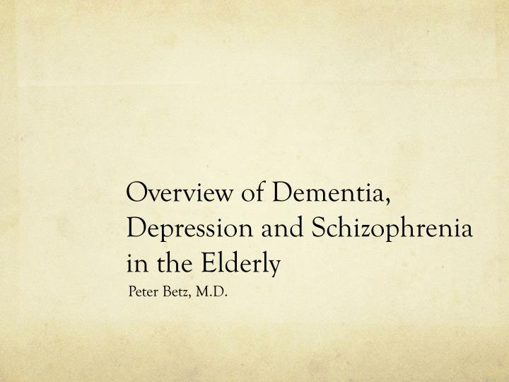 Overview of dementia depression and schizophrenia in the elderly