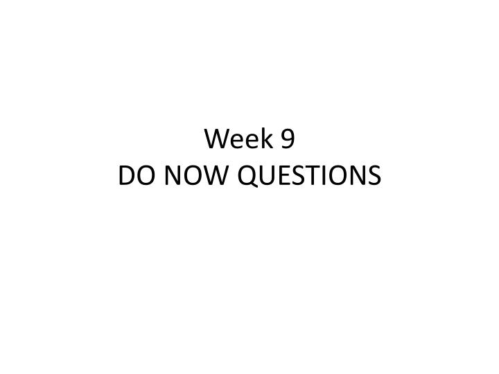 Week 9 do now questions