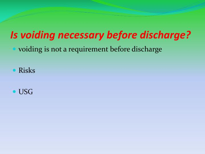 Is voiding necessary before discharge?