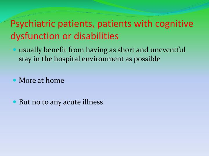 Psychiatric patients, patients with cognitive dysfunction or disabilities