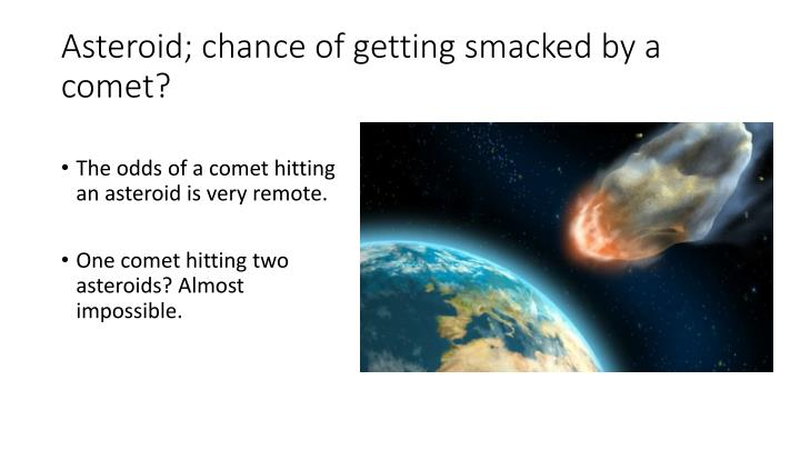 Asteroid; chance of getting smacked by a comet?