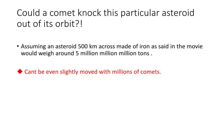 Could a comet knock this particular asteroid out of