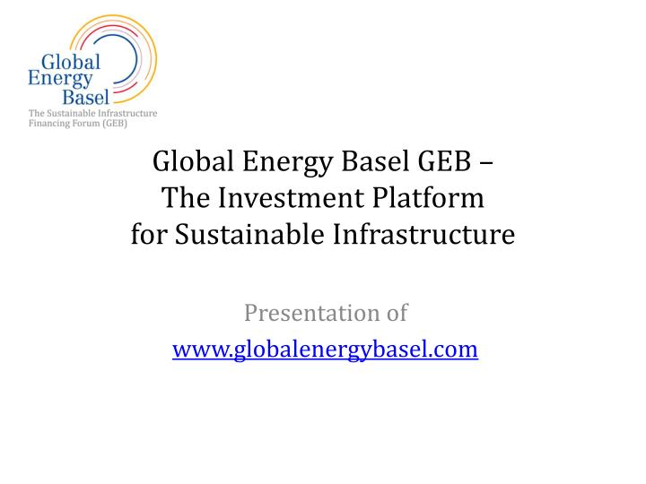 global energy basel geb the investment platform for sustainable infrastructure n.