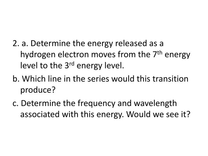 2. a. Determine the energy released as a hydrogen electron moves from the 7