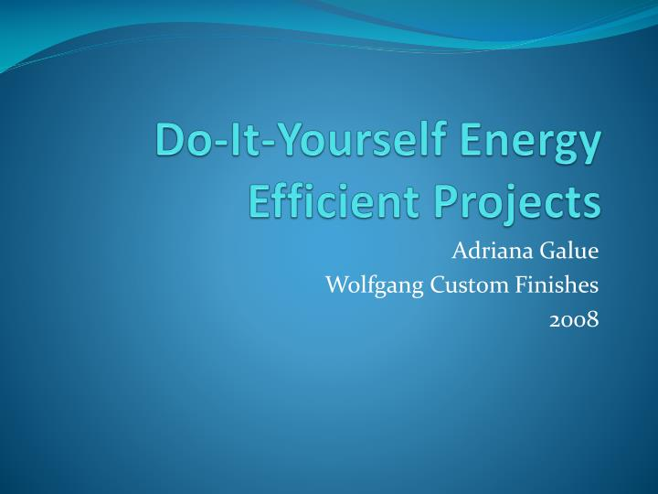 Ppt do it yourself energy efficient projects powerpoint do it yourself energy efficient projects solutioingenieria Gallery