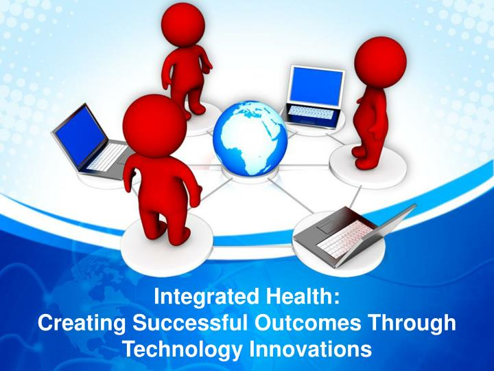 integrated health creating successful outcomes through technology innovations n.