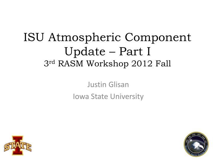 Isu atmospheric component update part i 3 rd rasm workshop 2012 fall