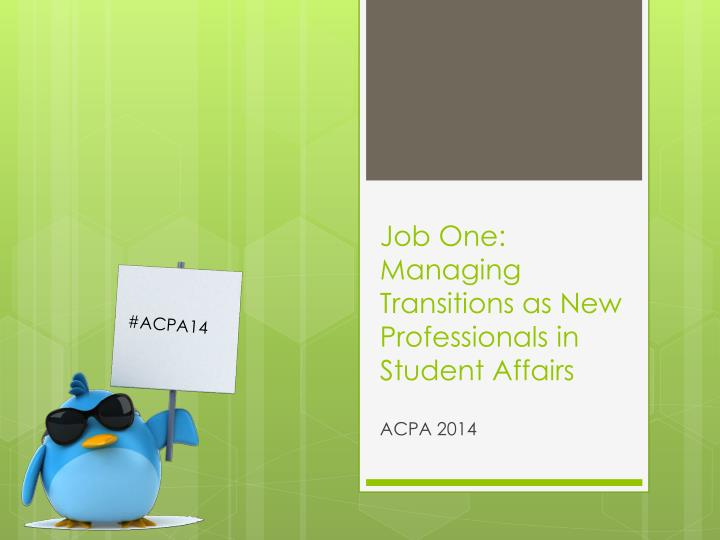 job one managing transitions as new professionals in student affairs n.