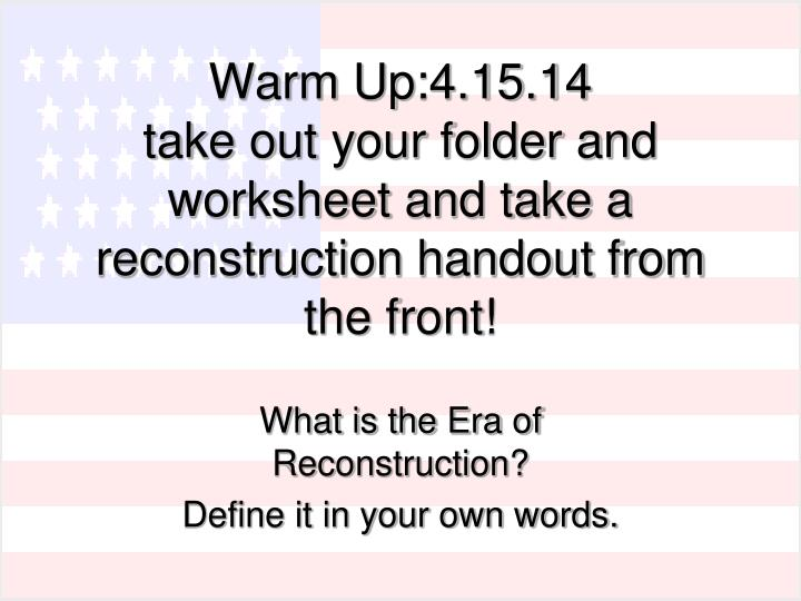 Ppt Warm Up41514 Take Out Your Folder And Worksheet A. Warm Up41514take Out Your Folder And Worksheet Take A Reconstruction. Worksheet. Worksheet On Reconstruction At Mspartners.co