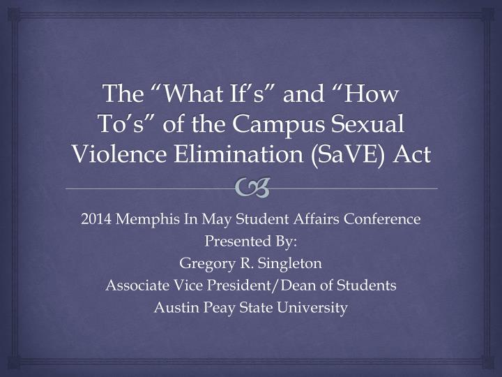 The what if s and how to s of the campus sexual violence elimination save act
