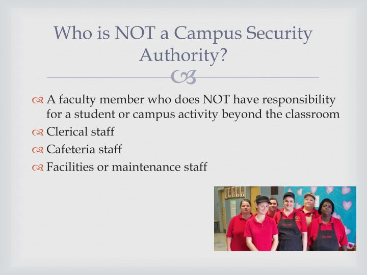Who is NOT a Campus Security Authority?
