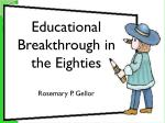 educational breakthroughs in the eighties rosemary p gellor