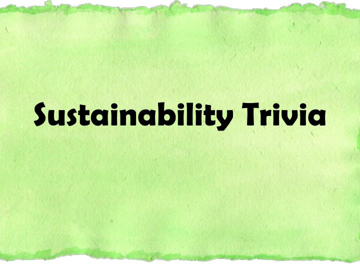 sustainability trivia n.