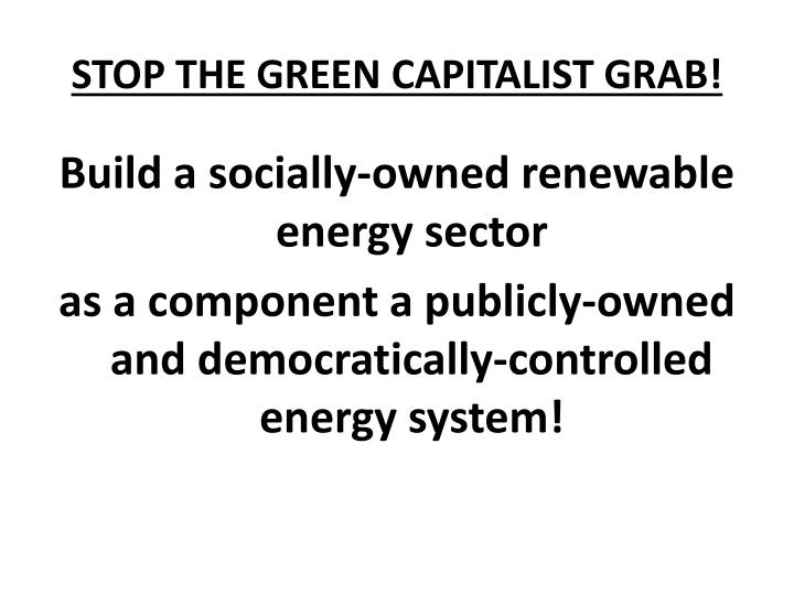 STOP THE GREEN CAPITALIST GRAB!