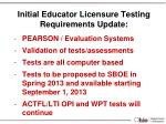 initial educator licensure testing requirements update