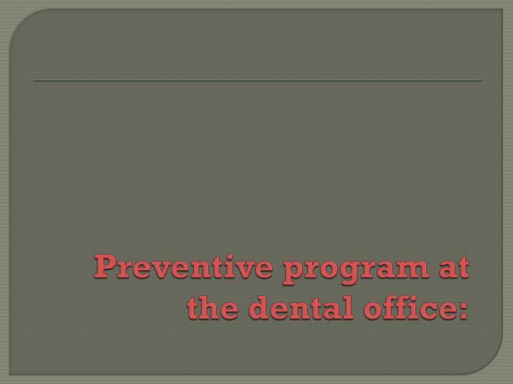 Preventive program at the dental office: