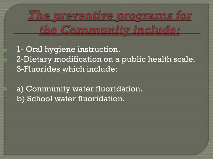 The preventive programs for the Community include:
